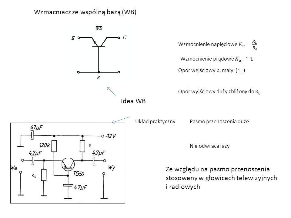 Wzmacniacz ze wspólną bazą (WB) Idea WB Układ praktyczny RERE RLRL Opór wejściowy b.