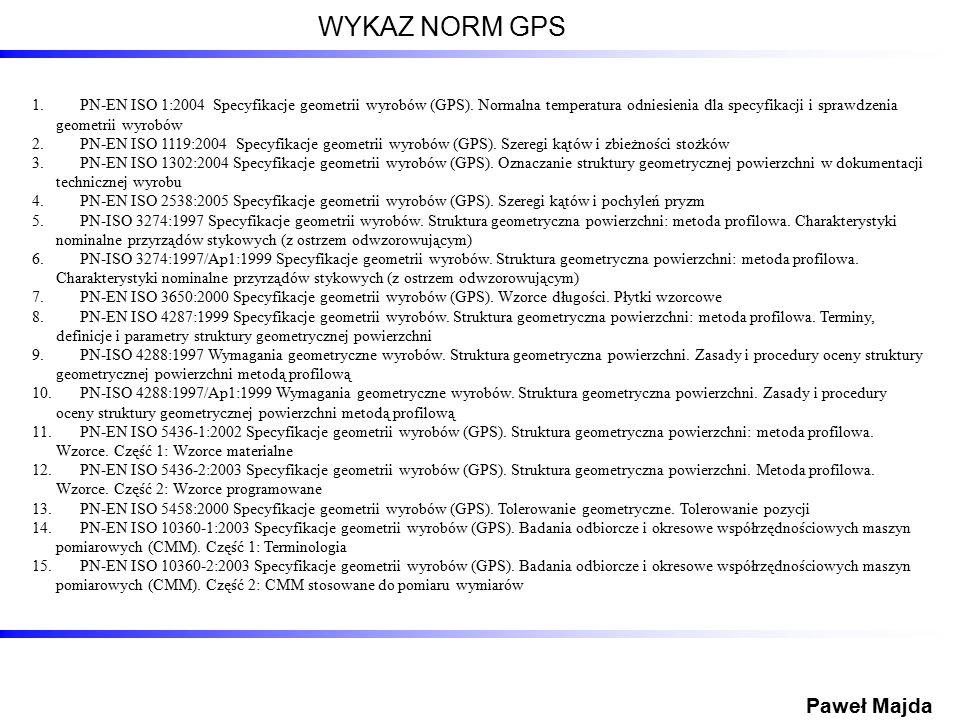 WYKAZ NORM GPS 1.PN-EN ISO 1:2004 Specyfikacje geometrii wyrobów (GPS). Normalna temperatura odniesienia dla specyfikacji i sprawdzenia geometrii wyro