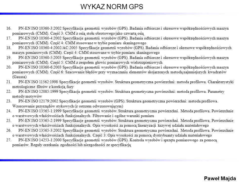 16.PN-EN ISO 10360-3:2002 Specyfikacja geometrii wyrobów (GPS). Badania odbiorcze i okresowe współrzędnościowych maszyn pomiarowych (CMM). Część 3: CM