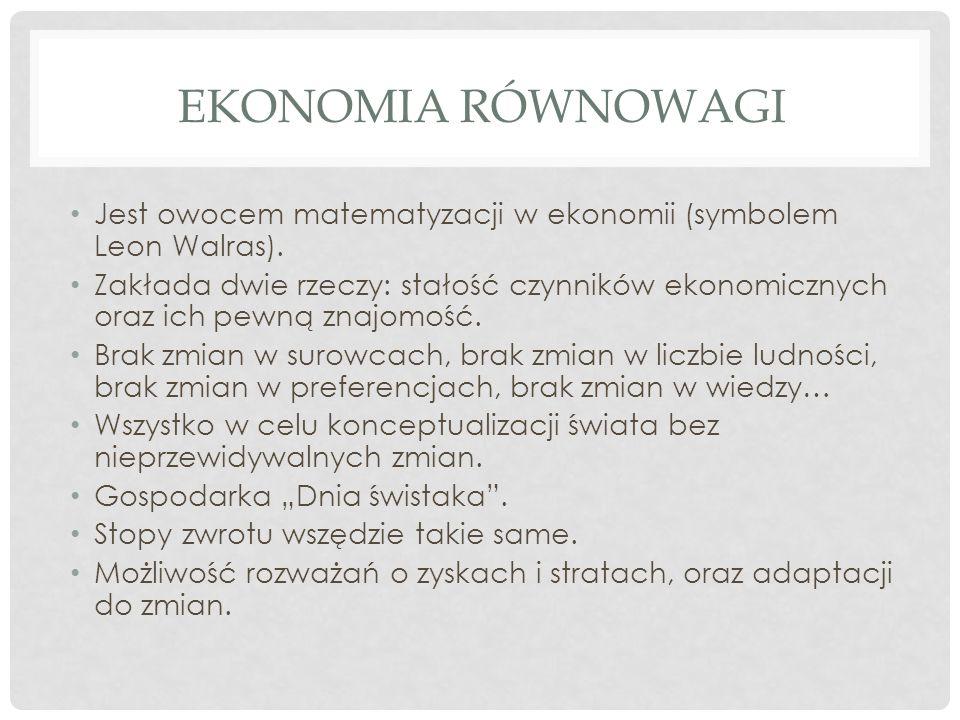 EKONOMIA RÓWNOWAGI Jest owocem matematyzacji w ekonomii (symbolem Leon Walras).