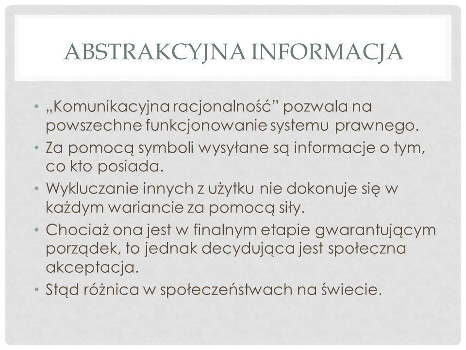 """ABSTRAKCYJNA INFORMACJA """"Komunikacyjna racjonalność pozwala na powszechne funkcjonowanie systemu prawnego."""