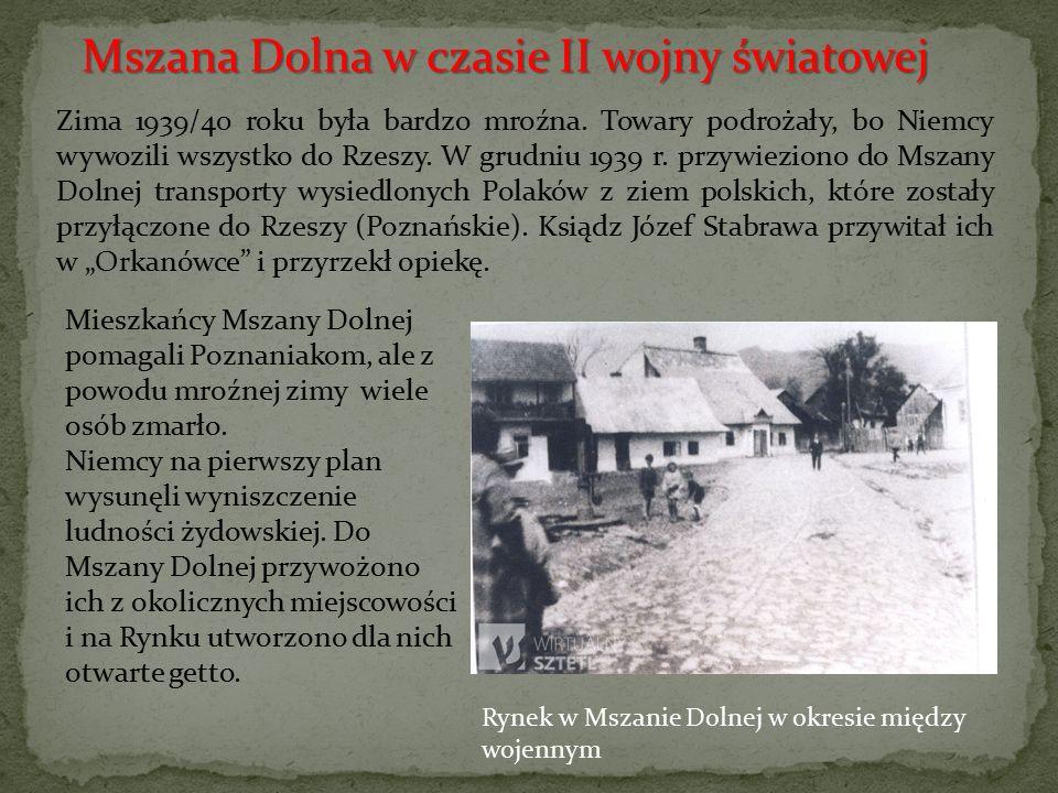 Zima 1939/40 roku była bardzo mroźna. Towary podrożały, bo Niemcy wywozili wszystko do Rzeszy. W grudniu 1939 r. przywieziono do Mszany Dolnej transpo