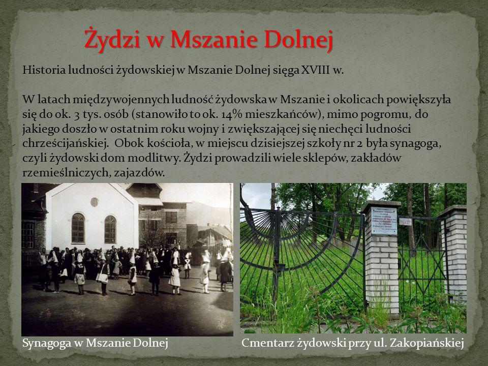 Synagoga w Mszanie Dolnej Historia ludności żydowskiej w Mszanie Dolnej sięga XVIII w. W latach międzywojennych ludność żydowska w Mszanie i okolicach