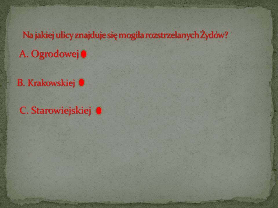 A. Ogrodowej B. Krakowskiej C. Starowiejskiej