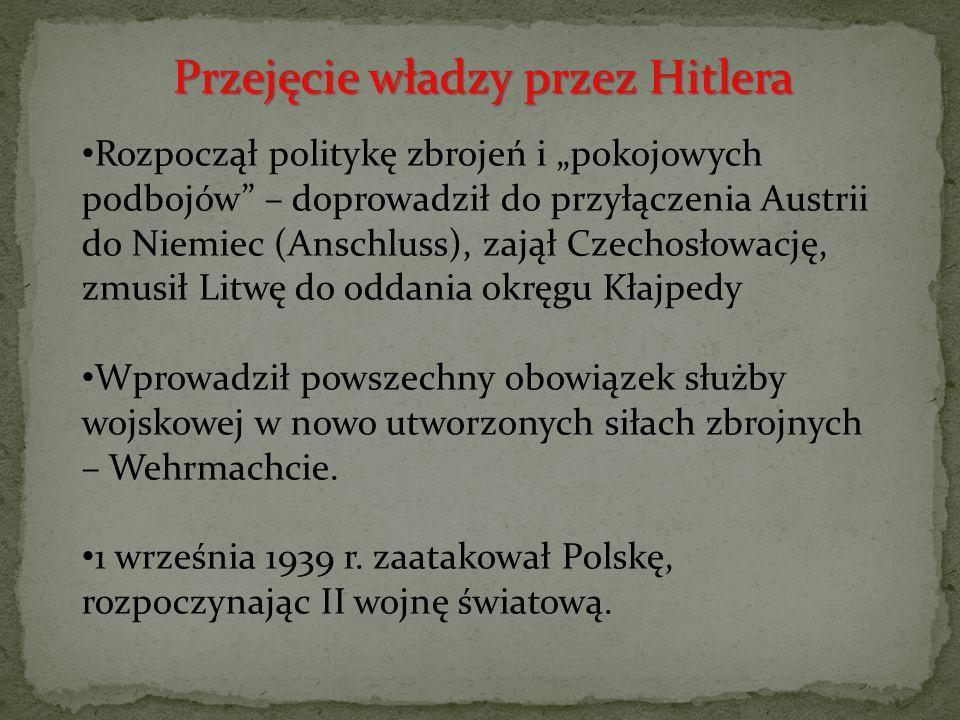 """Rozpoczął politykę zbrojeń i """"pokojowych podbojów"""" – doprowadził do przyłączenia Austrii do Niemiec (Anschluss), zajął Czechosłowację, zmusił Litwę do"""