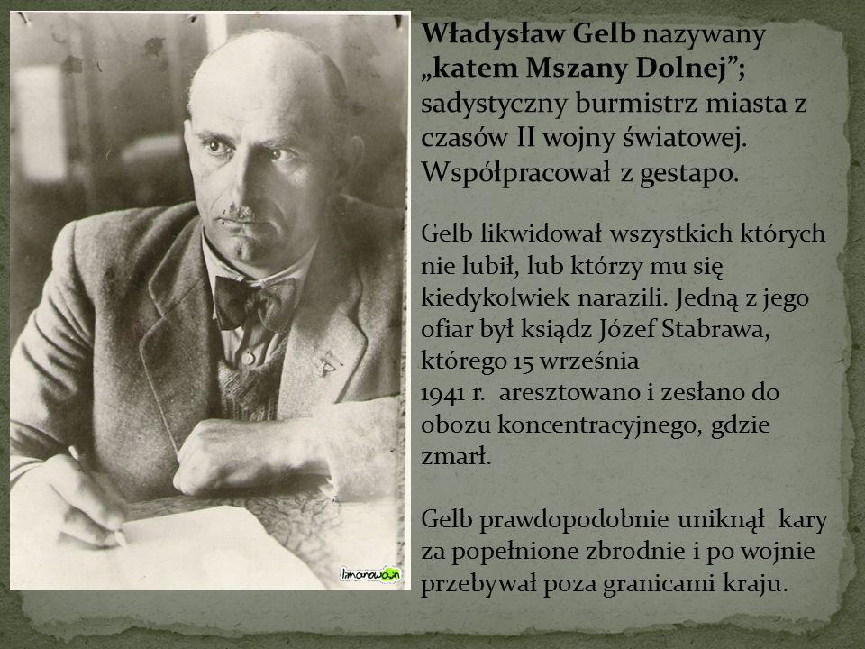 """Władysław Gelb nazywany """"katem Mszany Dolnej""""; sadystyczny burmistrz miasta z czasów II wojny światowej. Współpracował z gestapo. Gelb likwidował wszy"""