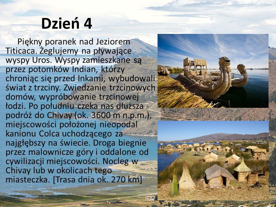 Dzień 4 Piękny poranek nad Jeziorem Titicaca. Żeglujemy na pływające wyspy Uros. Wyspy zamieszkane są przez potomków Indian, którzy chroniąc się przed