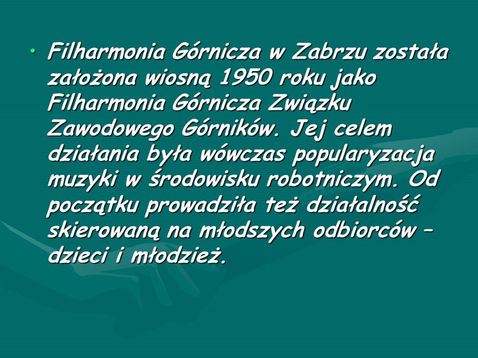 Filharmonia Górnicza w Zabrzu została założona wiosną 1950 roku jako Filharmonia Górnicza Związku Zawodowego Górników.
