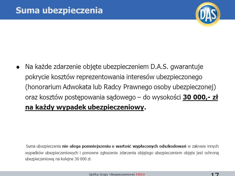 Spółka Grupy Ubezpieczeniowej ERGO 17 Suma ubezpieczenia ●Na każde zdarzenie objęte ubezpieczeniem D.A.S. gwarantuje pokrycie kosztów reprezentowania