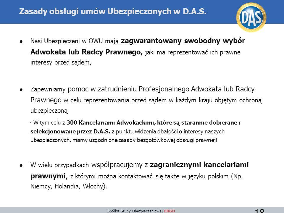 Spółka Grupy Ubezpieczeniowej ERGO 18 Zasady obsługi umów Ubezpieczonych w D.A.S. ●Nasi Ubezpieczeni w OWU mają zagwarantowany swobodny wybór Adwokata