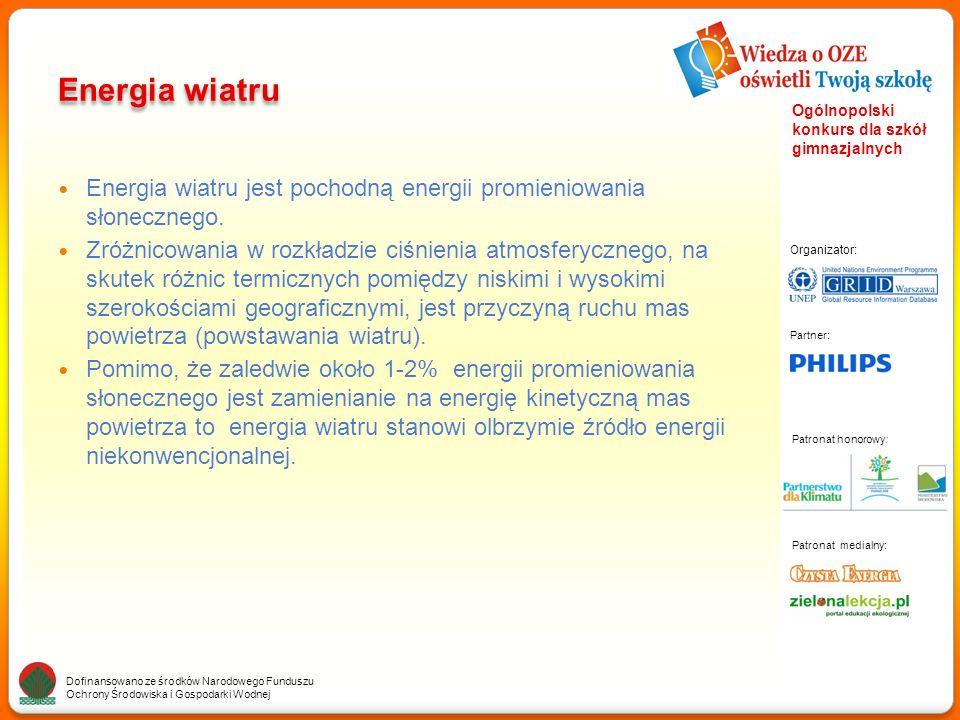 Partner: Organizator: Patronat medialny: Patronat honorowy: Dofinansowano ze środków Narodowego Funduszu Ochrony Środowiska i Gospodarki Wodnej Ogólnopolski konkurs dla szkół gimnazjalnych Energia wiatru Energia wiatru jest pochodną energii promieniowania słonecznego.