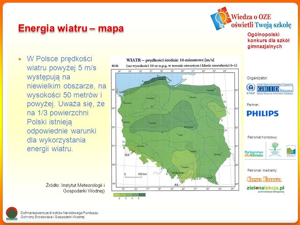 Partner: Organizator: Patronat medialny: Patronat honorowy: Dofinansowano ze środków Narodowego Funduszu Ochrony Środowiska i Gospodarki Wodnej Ogólnopolski konkurs dla szkół gimnazjalnych Energia wiatru – mapa W Polsce prędkości wiatru powyżej 5 m/s występują na niewielkim obszarze, na wysokości 50 metrów i powyżej.