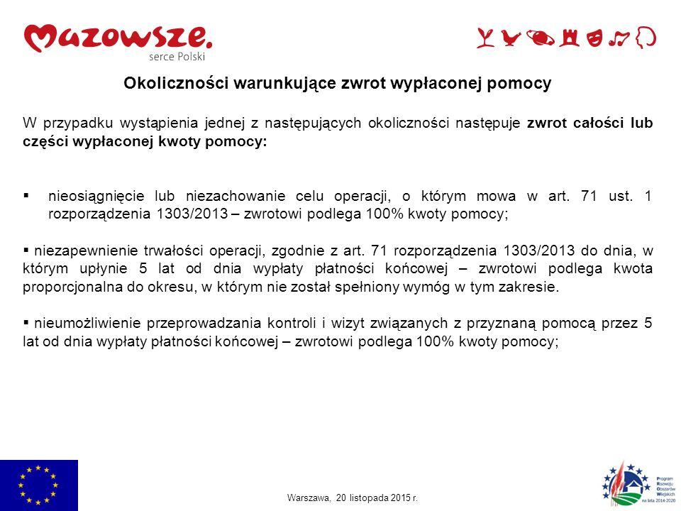 Jachranka, 2015 Warszawa, 20 listopada 2015 r. Okoliczności warunkujące zwrot wypłaconej pomocy W przypadku wystąpienia jednej z następujących okolicz