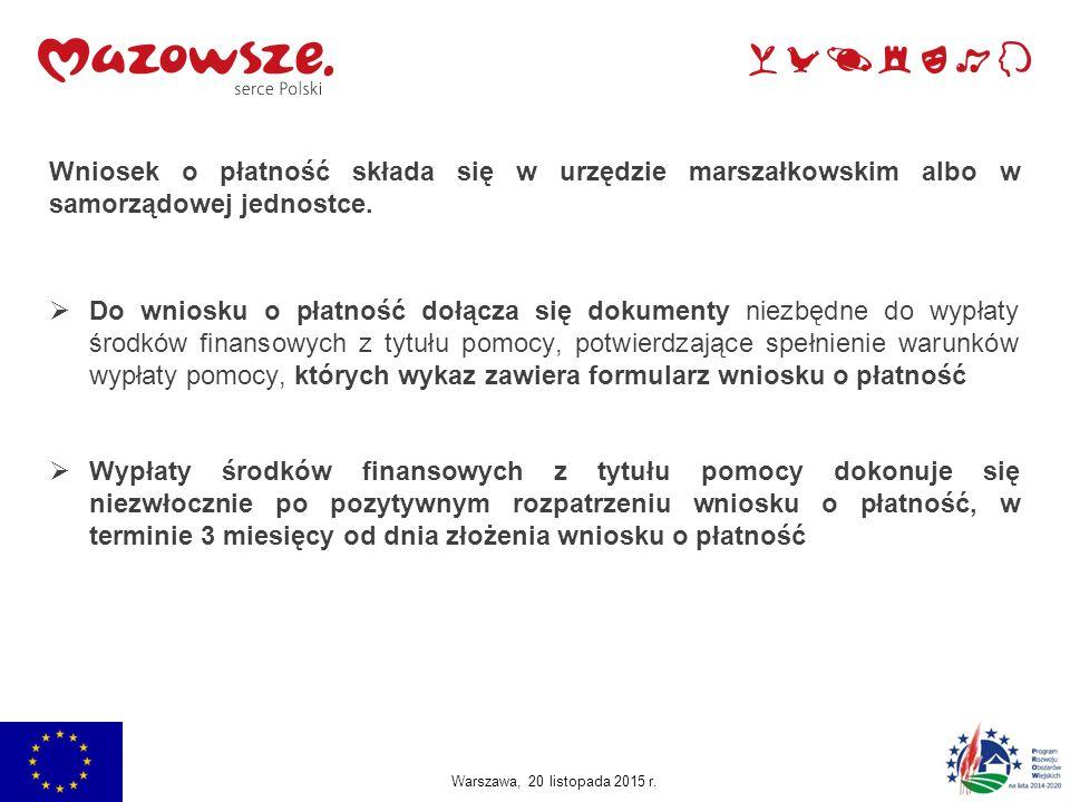  składając wniosek o płatność należy mieć na uwadze czas niezbędny do przygotowania załączników oraz uzyskania niezbędnych odrębnymi przepisami oraz postanowieniami umowy: opinii, zaświadczeń, uzgodnień, pozwoleń lub decyzji związanych z realizacją operacji Jachranka, 2015 Warszawa, 20 listopada 2015 r.