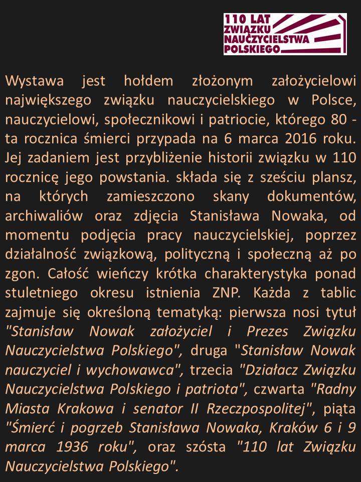 Wystawa jest hołdem złożonym założycielowi największego związku nauczycielskiego w Polsce, nauczycielowi, społecznikowi i patriocie, którego 80 - ta r