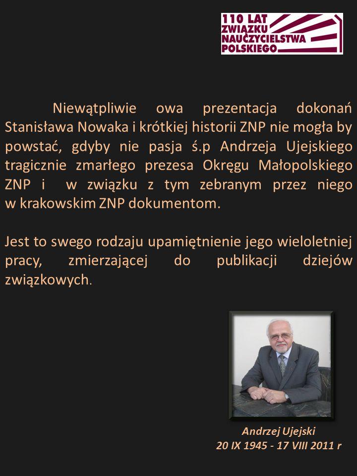Niewątpliwie owa prezentacja dokonań Stanisława Nowaka i krótkiej historii ZNP nie mogła by powstać, gdyby nie pasja ś.p Andrzeja Ujejskiego tragiczni