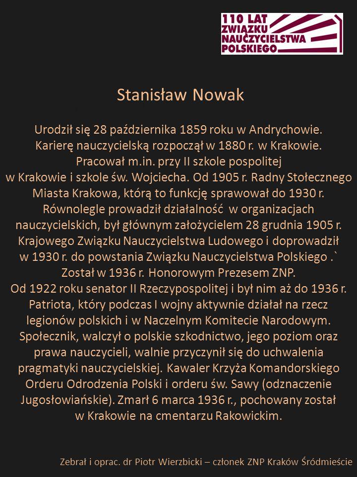 Prezes Stanisława Nowak e. Stanisław Nowak Urodził się 28 października 1859 roku w Andrychowie. Karierę nauczycielską rozpoczął w 1880 r. w Krakowie.