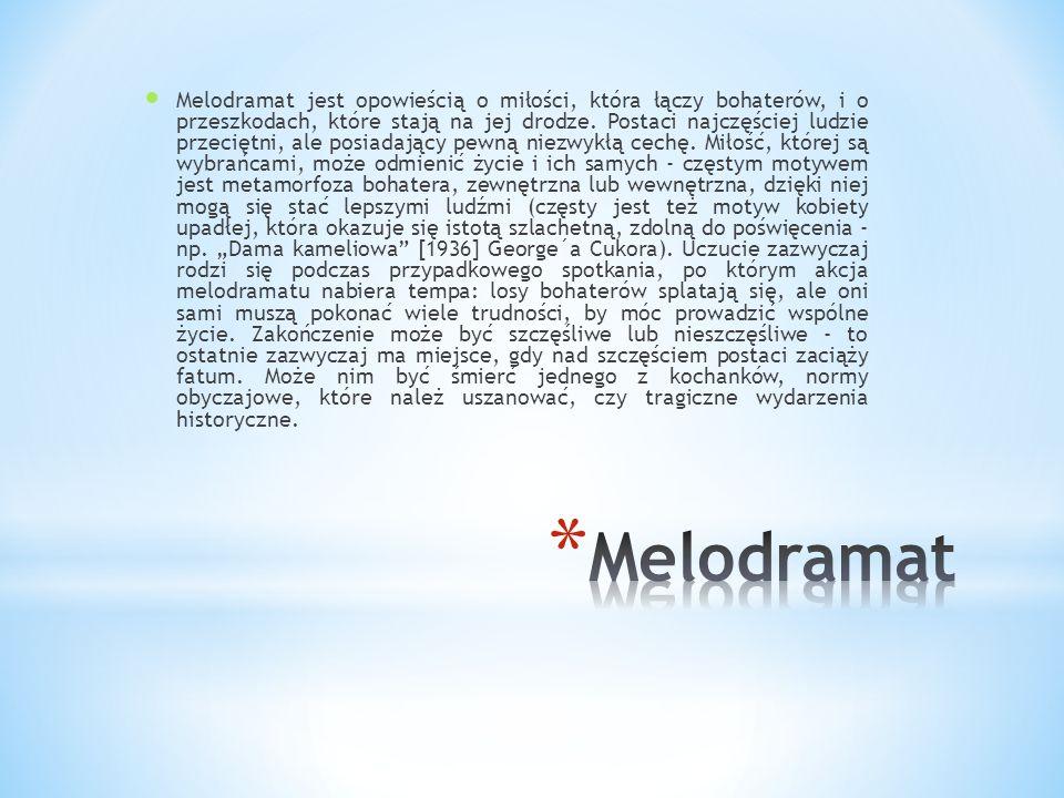 Melodramat jest opowieścią o miłości, która łączy bohaterów, i o przeszkodach, które stają na jej drodze. Postaci najczęściej ludzie przeciętni, ale p