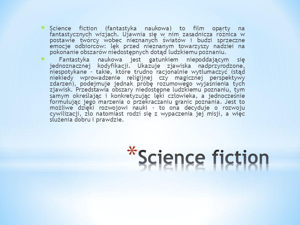 Science fiction (fantastyka naukowa) to film oparty na fantastycznych wizjach. Ujawnia się w nim zasadnicza różnica w postawie twórcy wobec nieznanych