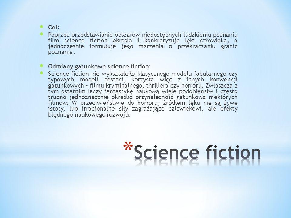 Cel: Poprzez przedstawianie obszarów niedostępnych ludzkiemu poznaniu film science fiction określa i konkretyzuje lęki człowieka, a jednocześnie formu