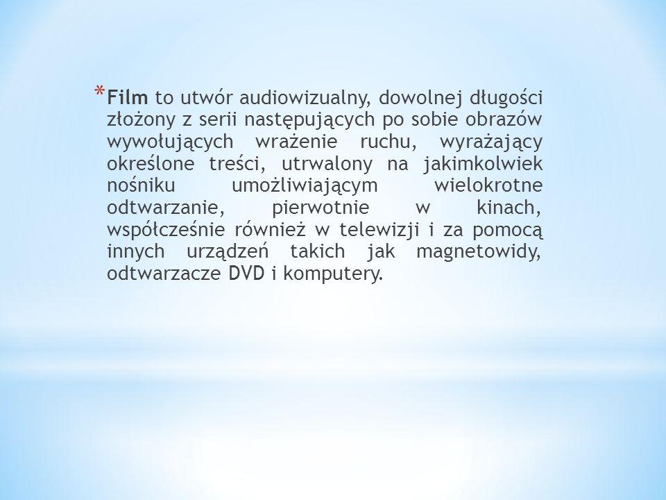 * Film to utwór audiowizualny, dowolnej długości złożony z serii następujących po sobie obrazów wywołujących wrażenie ruchu, wyrażający określone treś