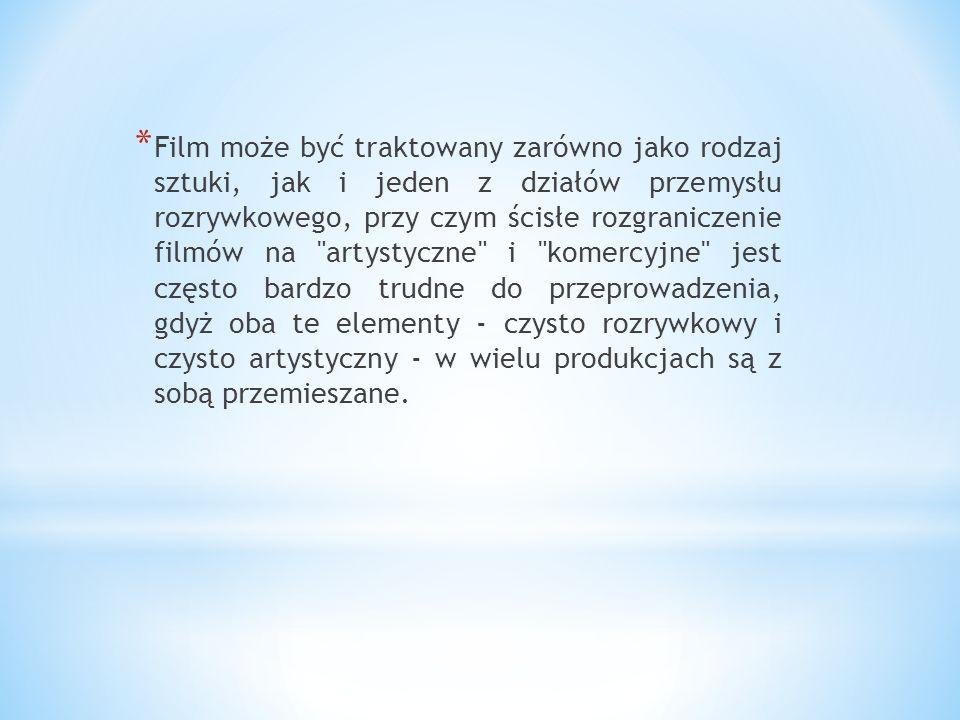 * Film może być traktowany zarówno jako rodzaj sztuki, jak i jeden z działów przemysłu rozrywkowego, przy czym ścisłe rozgraniczenie filmów na