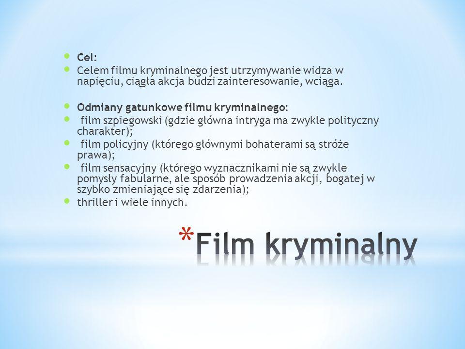 Cel: Celem filmu kryminalnego jest utrzymywanie widza w napięciu, ciągła akcja budzi zainteresowanie, wciąga. Odmiany gatunkowe filmu kryminalnego: fi