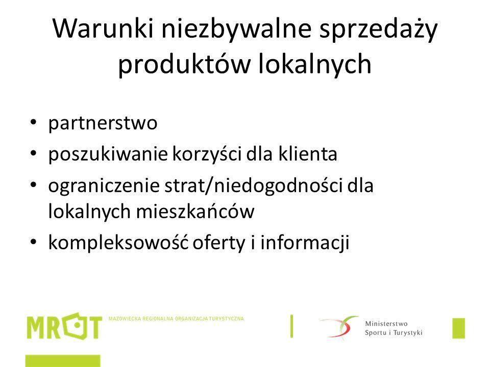 Warunki niezbywalne sprzedaży produktów lokalnych partnerstwo poszukiwanie korzyści dla klienta ograniczenie strat/niedogodności dla lokalnych mieszkańców kompleksowość oferty i informacji