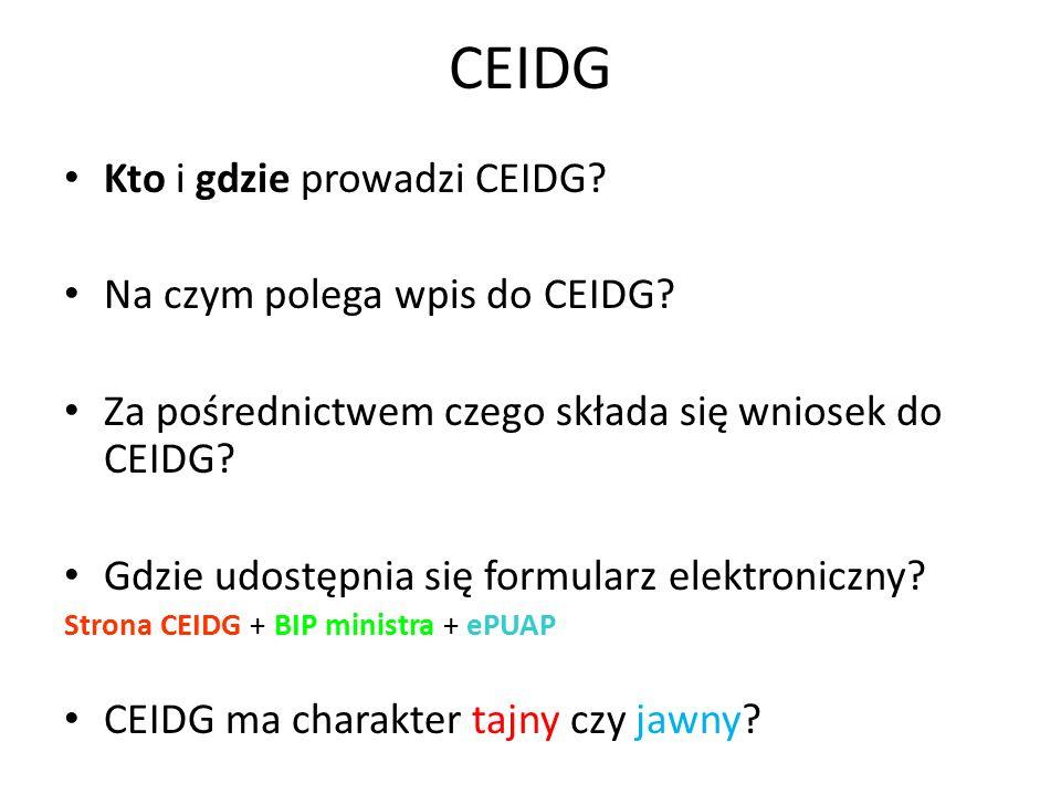 CEIDG Kto i gdzie prowadzi CEIDG? Na czym polega wpis do CEIDG? Za pośrednictwem czego składa się wniosek do CEIDG? Gdzie udostępnia się formularz ele