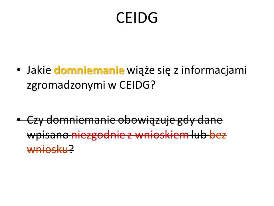 CEIDG domniemanie Jakie domniemanie wiąże się z informacjami zgromadzonymi w CEIDG? Czy domniemanie obowiązuje gdy dane wpisano niezgodnie z wnioskiem