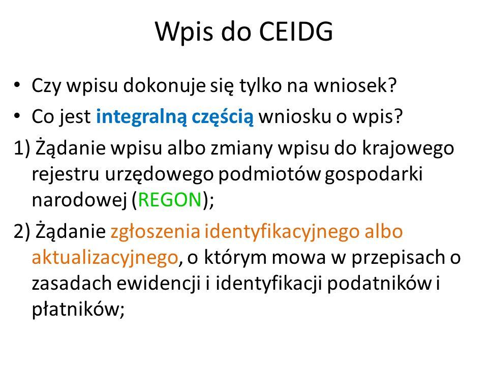 Wpis do CEIDG Czy wpisu dokonuje się tylko na wniosek? Co jest integralną częścią wniosku o wpis? 1) Żądanie wpisu albo zmiany wpisu do krajowego reje