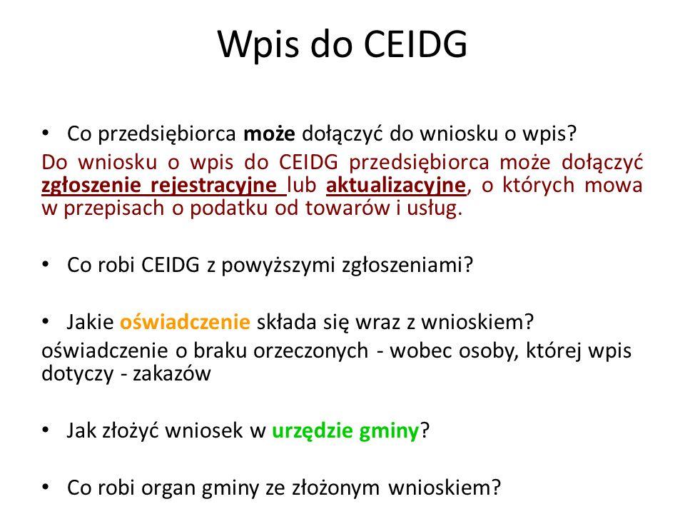 Wpis do CEIDG Co przedsiębiorca może dołączyć do wniosku o wpis? Do wniosku o wpis do CEIDG przedsiębiorca może dołączyć zgłoszenie rejestracyjne lub