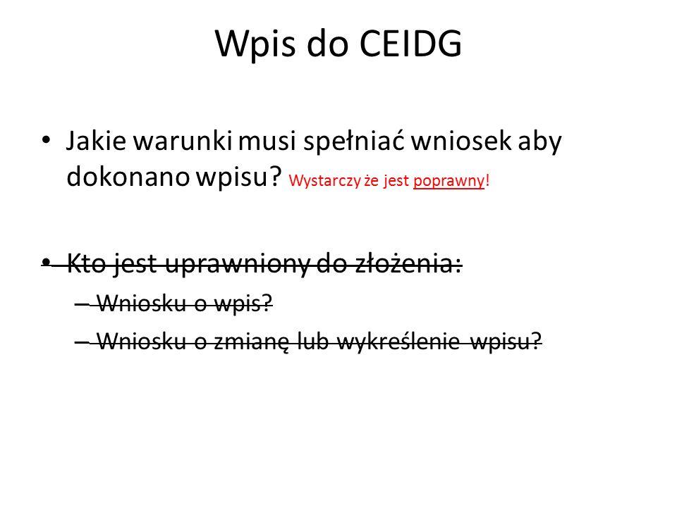 Wpis do CEIDG Jakie warunki musi spełniać wniosek aby dokonano wpisu.