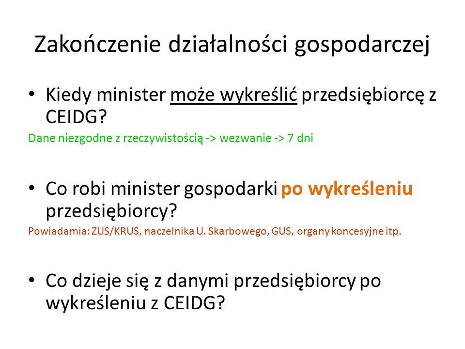 Zakończenie działalności gospodarczej Kiedy minister może wykreślić przedsiębiorcę z CEIDG? Dane niezgodne z rzeczywistością -> wezwanie -> 7 dni Co r