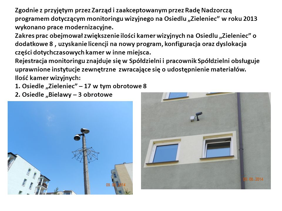 """Zgodnie z przyjętym przez Zarząd i zaakceptowanym przez Radę Nadzorczą programem dotyczącym monitoringu wizyjnego na Osiedlu """"Zieleniec"""" w roku 2013 w"""