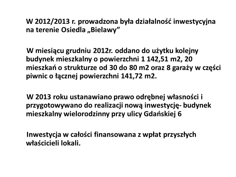 """W 2012/2013 r. prowadzona była działalność inwestycyjna na terenie Osiedla """"Bielawy"""" W miesiącu grudniu 2012r. oddano do użytku kolejny budynek mieszk"""
