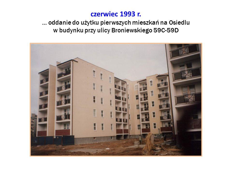 czerwiec 1993 r. … oddanie do użytku pierwszych mieszkań na Osiedlu w budynku przy ulicy Broniewskiego 59C-59D
