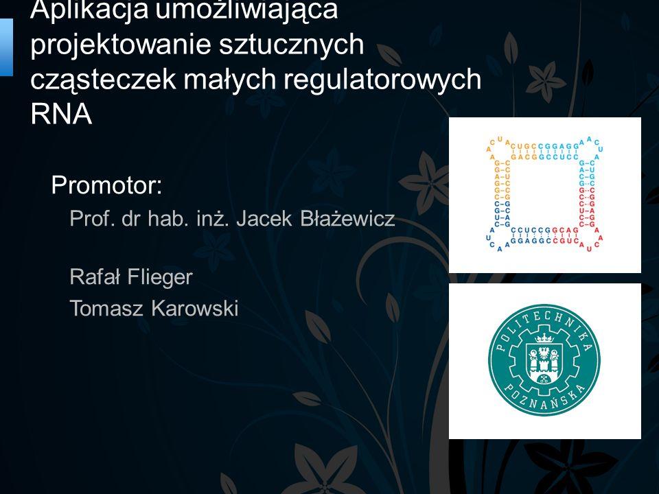 Aplikacja umożliwiająca projektowanie sztucznych cząsteczek małych regulatorowych RNA Promotor: Prof.
