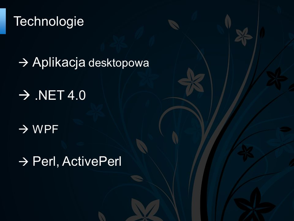 Technologie  Aplikacja desktopowa .NET 4.0  WPF  Perl, ActivePerl