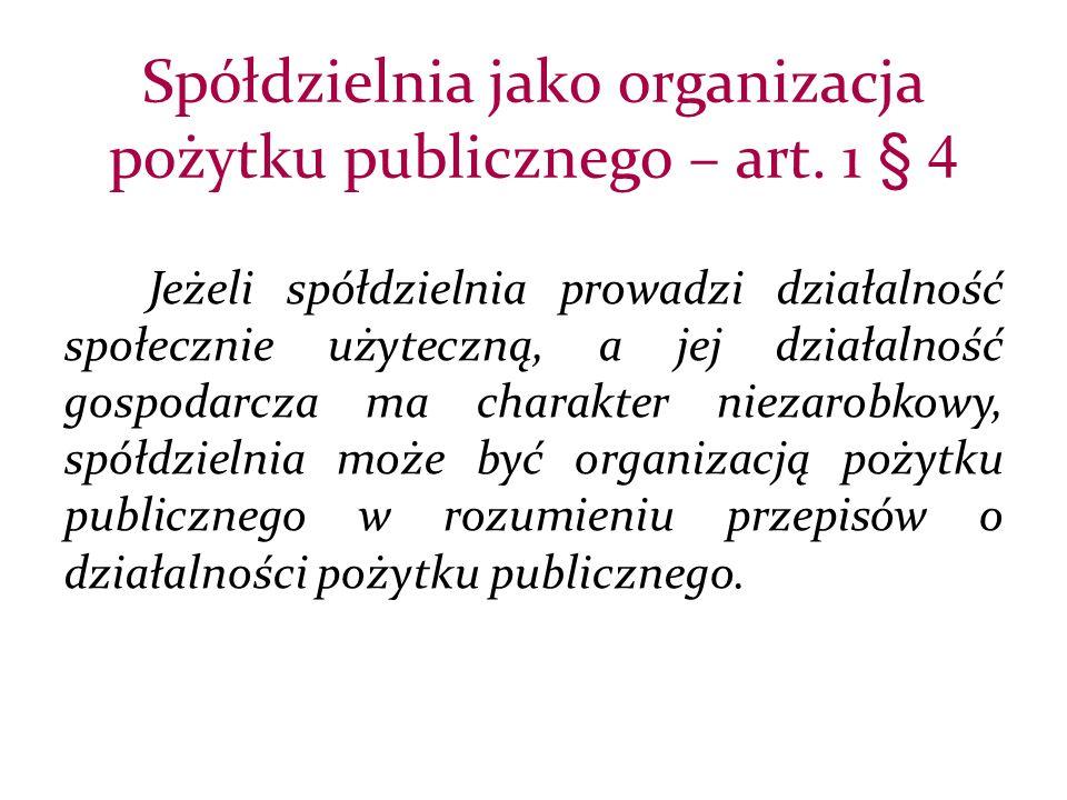 Jeżeli spółdzielnia prowadzi działalność społecznie użyteczną, a jej działalność gospodarcza ma charakter niezarobkowy, spółdzielnia może być organizacją pożytku publicznego w rozumieniu przepisów o działalności pożytku publicznego.