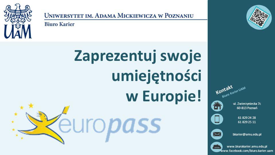 Zaprezentuj swoje umiejętności w Europie! Kontakt Biuro Karier UAM ul. Zwierzyniecka 7c 60-813 Poznań 61 829 24 28 61 829 25 11 bkarier@amu.edu.pl www