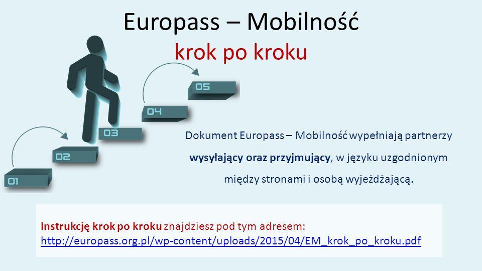Europass – Mobilność krok po kroku Instrukcję krok po kroku znajdziesz pod tym adresem: http://europass.org.pl/wp-content/uploads/2015/04/EM_krok_po_k