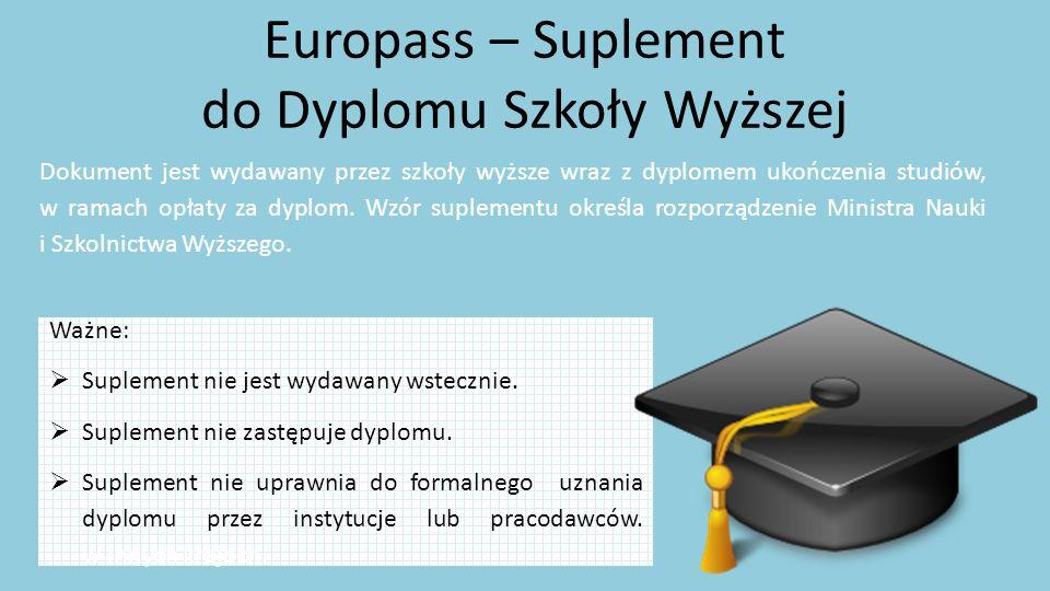 Ważne:  Suplement nie jest wydawany wstecznie.  Suplement nie zastępuje dyplomu.  Suplement nie uprawnia do formalnego uznania dyplomu przez instyt