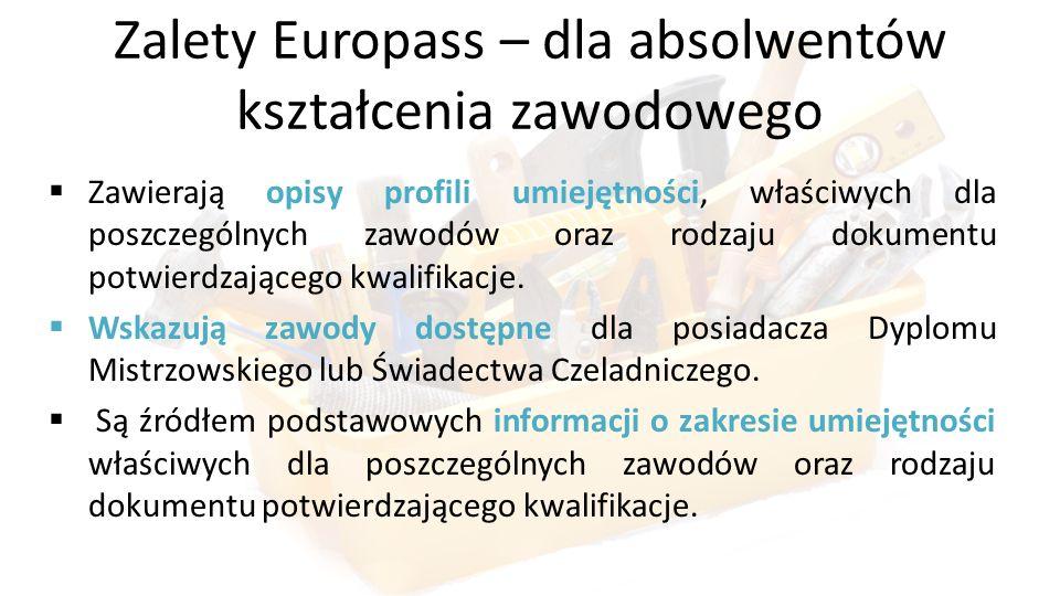 Zalety Europass – dla absolwentów kształcenia zawodowego  Zawierają opisy profili umiejętności, właściwych dla poszczególnych zawodów oraz rodzaju do