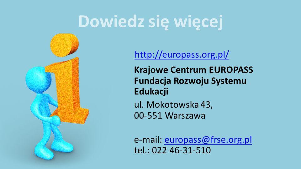 Dowiedz się więcej http://europass.org.pl/ Krajowe Centrum EUROPASS Fundacja Rozwoju Systemu Edukacji ul. Mokotowska 43, 00-551 Warszawa e-mail: europ