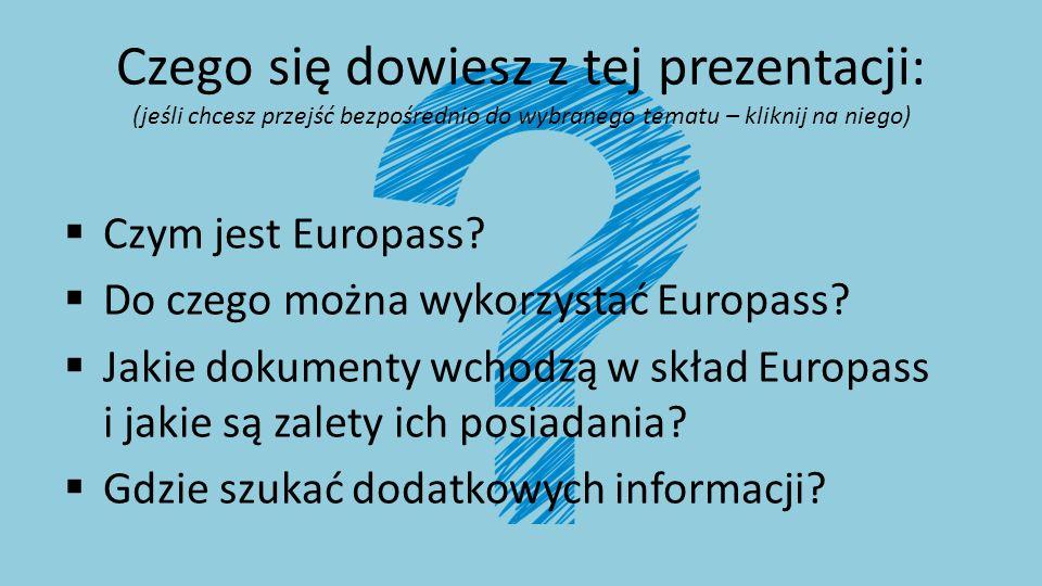 Czego się dowiesz z tej prezentacji: (jeśli chcesz przejść bezpośrednio do wybranego tematu – kliknij na niego)  Czym jest Europass?  Do czego można