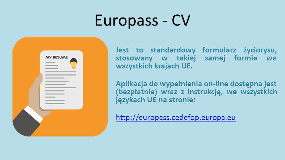 Europass - CV Jest to standardowy formularz życiorysu, stosowany w takiej samej formie we wszystkich krajach UE. Aplikacja do wypełnienia on-line dost