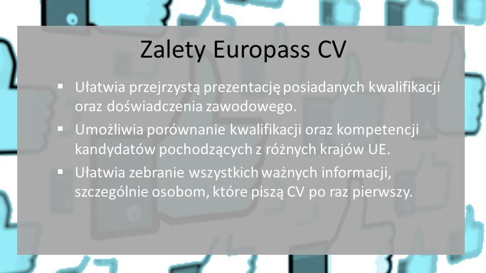 Zalety Europass CV  Ułatwia przejrzystą prezentację posiadanych kwalifikacji oraz doświadczenia zawodowego.  Umożliwia porównanie kwalifikacji oraz