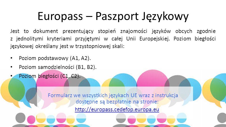 Europass – Paszport Językowy Jest to dokument prezentujący stopień znajomości języków obcych zgodnie z jednolitymi kryteriami przyjętymi w całej Unii
