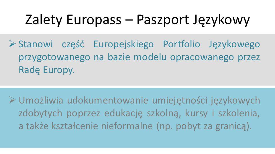 Zalety Europass – Paszport Językowy  Stanowi część Europejskiego Portfolio Językowego przygotowanego na bazie modelu opracowanego przez Radę Europy.